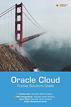 [Kim, Charles, Ward, Jerry, Balasubramanian, Sudhir, Vengurlekar, Nitin]のOracle Cloud Pocket Solutions Guide (English Edition)