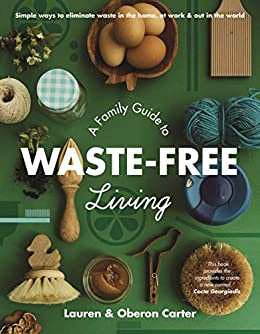 A Family Guide to Waste-free Living by [Carter, Lauren, Carter, Oberon]