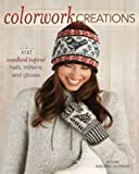Colorwork Creations: 30+ Patterns to Knit Gorgeous Hats, Mittens and Gloves (English Edition)