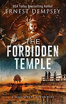 The Forbidden Temple: A Sean Wyatt Archaeological Thriller (Sean Wyatt Adventure Book 16) by [Dempsey, Ernest]