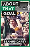 About That Goal: The Official Biography of Seamus Darby (English Edition)