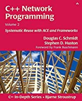 C++ Network Programming, Volume 2: Systematic Reuse with ACE and Frameworks by Douglas Schmidt Stephen D. Huston(2002-11-08)