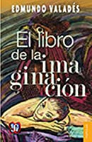 El libro de la imaginación/ The Book of Imagination (Coleccion Popular)