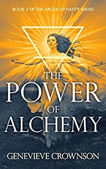 The Power of Alchemy (The Argos Dynasty Trilogy Book 2) by [Crownson, Genevieve]