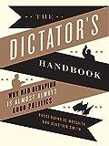 The Dictator's Handbook: Why Bad Behavior is Almost Always Good Politics (English Edition)