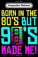 Composition Notebook: Born In The 80s But 90s Made Me I Love 80s Love 90s Premium  Journal/Notebook Blank Lined Ruled 6x9 100 Pages