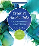 Creative Alcohol Inks: A Step-by-Step Guide to Achieving Amazing Effects--Explore Painting, Pouring, Blending, Textures, and More! (Art for Modern Makers) 画像
