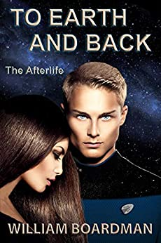 To Earth and Back: The Afterlife by [Boardman, William]