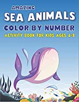 AMAZING SEA ANIMALS COLOR BY NUMBER ACTIVITY BOOK FOR KIDS AGES 4-8: Learn to Know 50 Animals Under the Sea by Fun, Cute, Easy & Relaxing Coloring Book for Toddlers, Boys & Girls ... (My First Sea Animals Activity workbook with coloring pages For Kids)