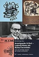 Avantgarde & Exil - Ludwig Kunz als Kulturvermittler: Autor und Vermittler zwischen den Kuensten und Sprachen