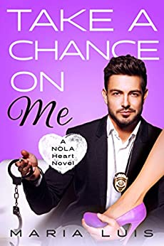 Take A Chance On Me (A NOLA Heart Novel Book 2) by [Luis, Maria]