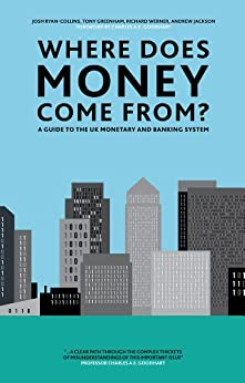 Where Does Money Come From? by [Ryan-Collins, Josh, Tony Greenham, Richard Werner, Andrew Jackson]