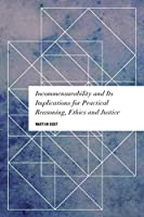 Incommensurability and Its Implications for Practical Reasoning, Ethics and Justice (Values and Identities: Crossing Philosophical Borders)