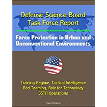 Defense Science Board Task Force Report - Force Protection in Urban and Unconventional Environments: Training Regime, Tactical Intelligence, Red Teaming, Role for Technology, SSTR Operations