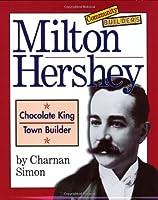 Milton Hershey: Chocolate King, Town Builder (Community Builders)