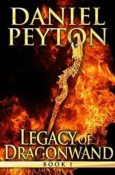 Legacy of Dragonwand: Book 1 (Legacy of Dragonwand Trilogy) by [Peyton, Daniel]