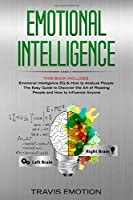 Emotional Intelligence: This Book Includes: Emotional Intelligence EQ & How to Analyze People. The Easy Guide to Discover the Art of Reading People and How to Influence Anyone (Mastery Book 3)