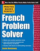 Practice Makes Perfect French Problem Solver: With 90 Exercises