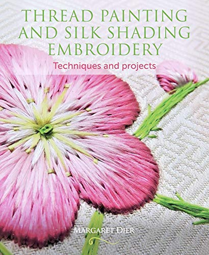 Thread Painting and Silk Shading Embroidery: Techniques and Projects