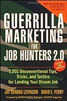 Guerrilla Marketing for Job Hunters 2.0: 1,001 Unconventional Tips, Tricks and Tactics for Landing Your Dream Job