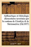 Arithmétique Et Métrologie Élémentaires Terminées Par Les Notions Les Plus Usuelles de Géodésie (Savoirs Et Traditions)