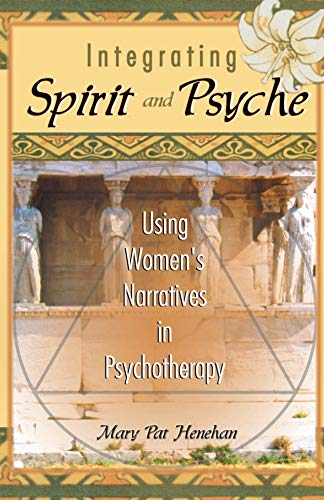 Integrating Spirit and Psyche: Using Women's Narratives in Psychotherapy (English Edition)