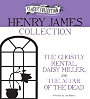 Henry James Collection: The Ghostly Rental, Daisy Miller, the Altar of the Dead