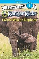 Ranger Rick: I Wish I Was an Elephant (I Can Read Level 1)