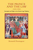 The Prince and the Law, 1200-1600: Sovereignty and Rights in the Western Legal Tradition (A Centennial Book)