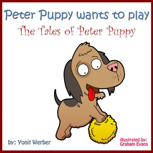Download Children's Book: Peter Puppy Wants To Play - The Tales of Peter Puppy (funny bedtime story collection) (English Edition) B00GZFUF86