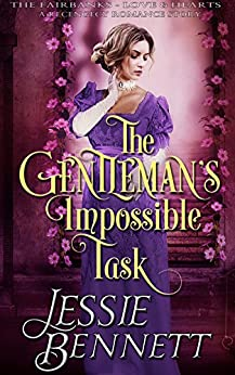 The Gentleman's Impossible Task (The Fairbanks - Love & Hearts) (The Regency Romance Story) by [Bennett, Jessie]