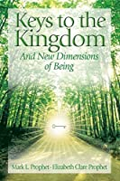 Keys to the Kingdom: And New Dimensions of Being by Elizabeth Clare Prophet Mark L. Prophet(2002-12-31)