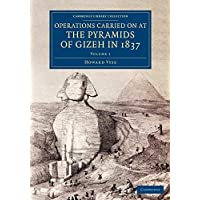 Operations Carried On at the Pyramids of Gizeh in 1837: Volume 1: With an Account of a Voyage into Upper Egypt, and an Appendix (Cambridge Library Collection - Egyptology)