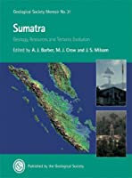 Sumatra: Geology, Resources & Tectonic Evolution (Geological Society Memoirs)