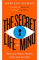 The Secret Life of the Mind: How Our Brain Thinks, Feels and Decides
