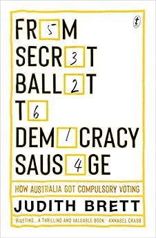 From Secret Ballot to Democracy Sausage: How Australia Got Compulsory Voting by [Brett, Judith]