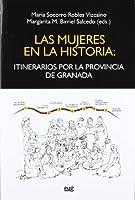 Las mujeres en la historia : itinerarios por la provincia de Granada