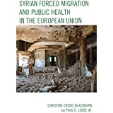 Syrian Forced Migration and Public Health in the European Union (English Edition)