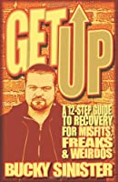 Get Up: A 12-step Guide to Recovery for Misfits, Freaks, & Weirdos