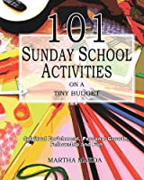101 Sunday School Activities on a Tiny Budget: Personal Enrichment, Spiritual Growth, Fellowship and Fun