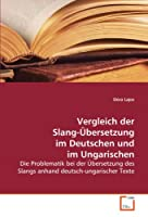 Vergleich der Slang-Uebersetzung im Deutschen und im Ungarischen: Die Problematik bei der Uebersetzung des Slangs anhand deutsch-ungarischer Texte
