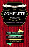 The Complete Works Of Robert Louis Stevenson: By Robert Louis Stevenson  & Illustrated (An Audiobook Free!) (English Edition)
