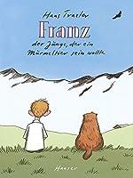 Franz: Der Junge, der ein Murmeltier sein wollte