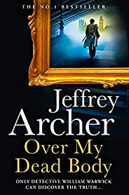 Over My Dead Body: The Next Thriller from the Sunday Times Bestselling Author, the Latest Must-Read New Book o