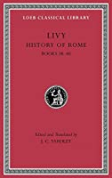 History of Rome, Volume XI: Books 38–40 (Loeb Classical Library)