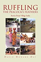 Ruffling the Peacock's Feathers: Stories from Village India