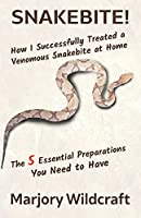 Snakebite!: How I Successfully Treated a Venomous Snakebite at Home; The 5 Essential Preparations You Need to Have
