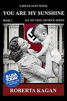 [Kagan, Roberta]のYou Are My Sunshine: A Holocaust Novel.   Book two of the All My Love Detrick, series (English Edition)