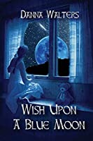 Wish Upon A Blue Moon