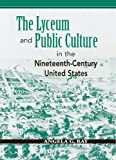 The Lyceum And Public Culture In The Nineteenth-Century United States (Rhetoric And Public Affairs) 画像